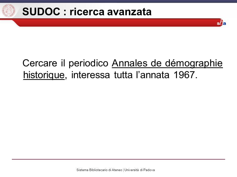 Sistema Bibliotecario di Ateneo | Università di Padova SUDOC : ricerca avanzata Cercare il periodico Annales de démographie historique, interessa tutta lannata 1967.