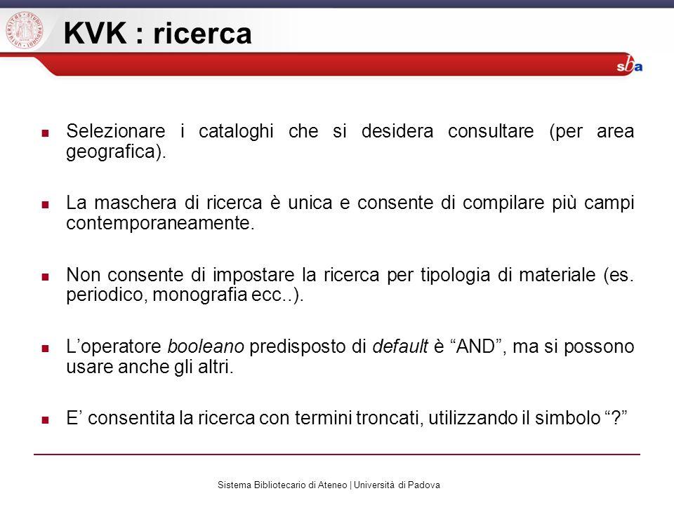 Sistema Bibliotecario di Ateneo | Università di Padova KVK : risultati I risultati della ricerca vengono visualizzati catalogo per catalogo separatamente.