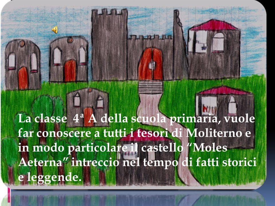 La classe 4ª A della scuola primaria, vuole far conoscere a tutti i tesori di Moliterno e in modo particolare il castello Moles Aeterna intreccio nel tempo di fatti storici e leggende.