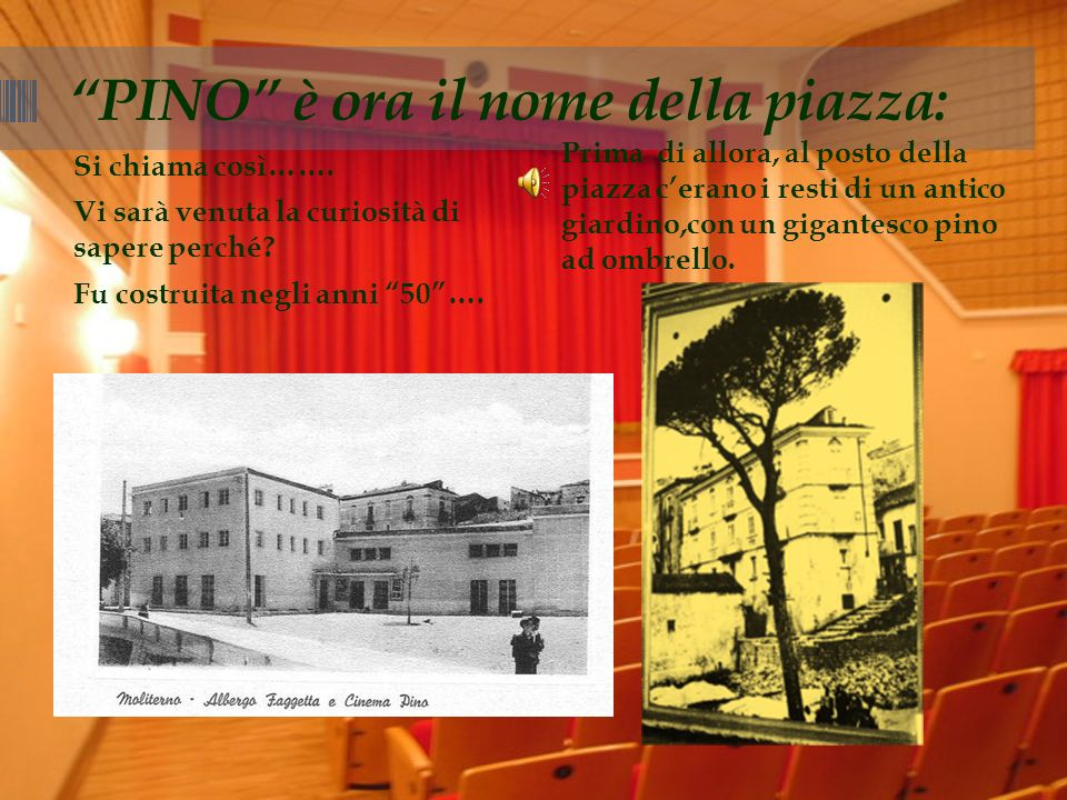 Cineteatro Pino Spesso andiamo anche a teatro, molte volte con le maestre perché a Moliterno cè il cineteatro Pino, un posto molto accogliente ed eleg