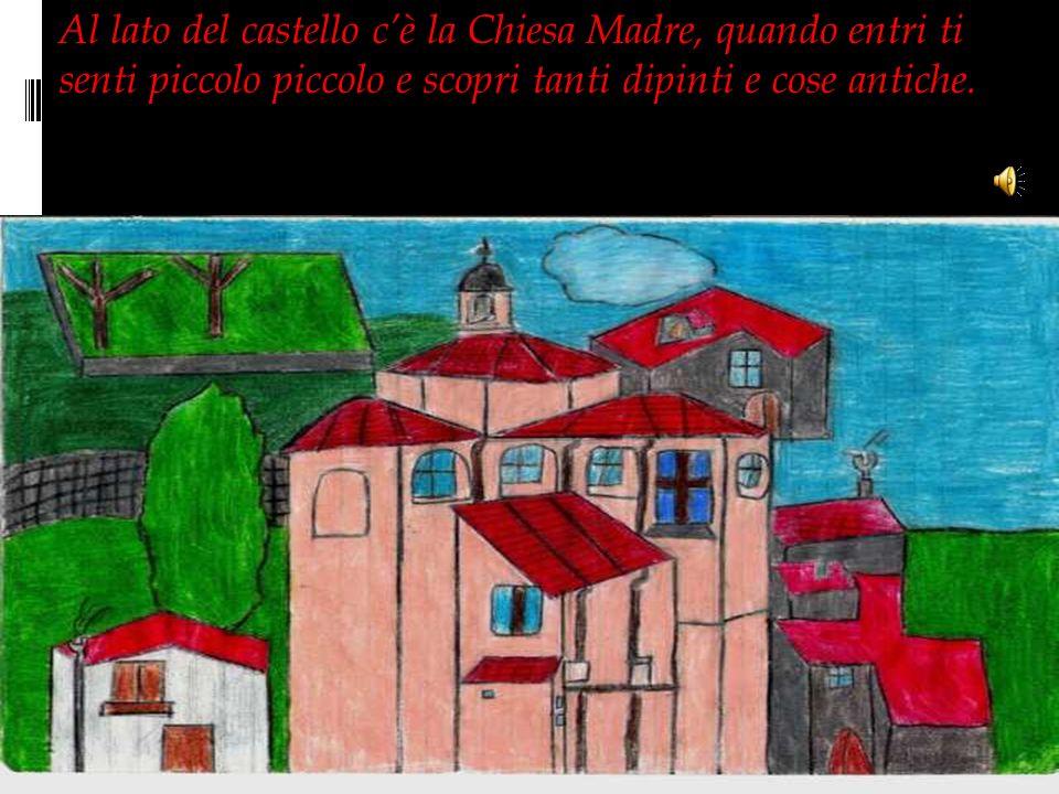 Al lato del castello cè la Chiesa Madre, quando entri ti senti piccolo e scopri tanti dipinti e cose antiche.