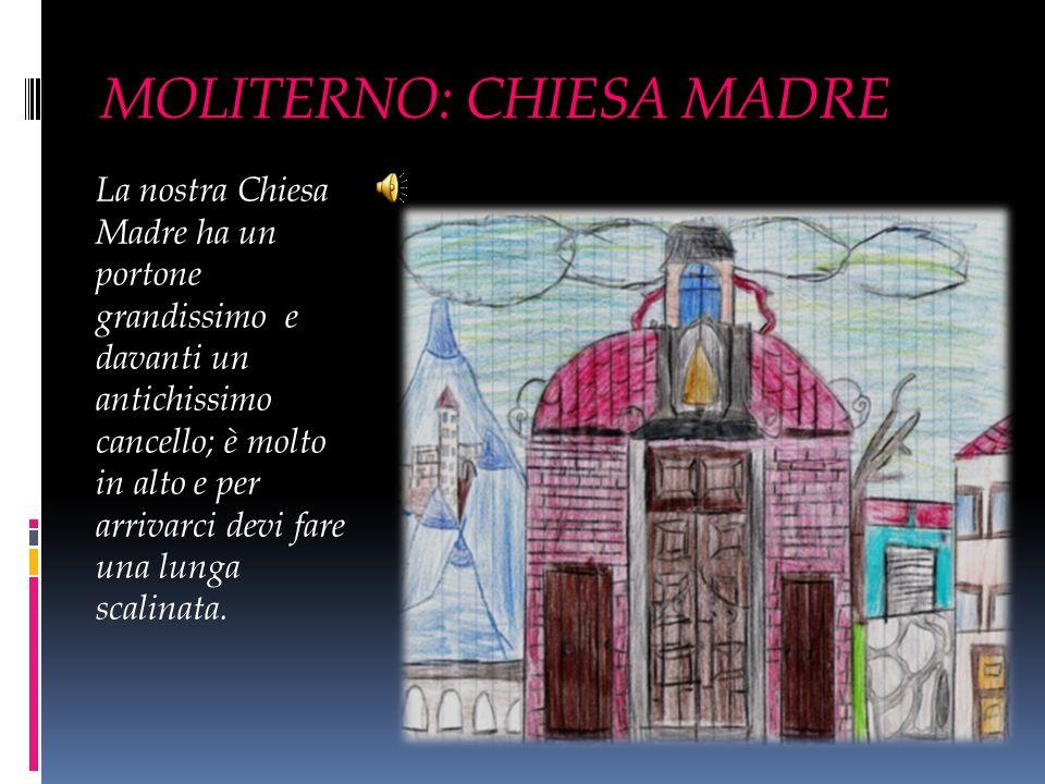 MOLITERNO: CHIESA MADRE La nostra Chiesa Madre ha un portone grandissimo e davanti un antichissimo cancello; è molto in alto e per arrivarci devi fare una lunga scalinata.