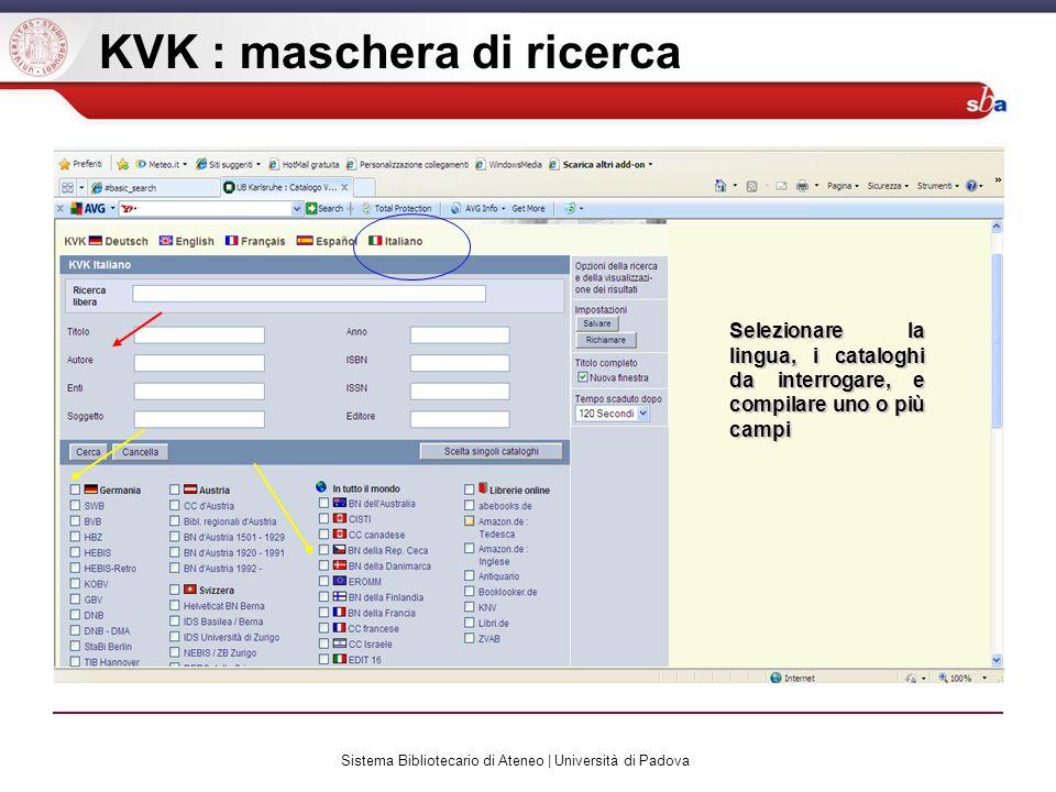 Sistema Bibliotecario di Ateneo | Università di Padova KVK : maschera di ricerca Selezionare la lingua, i cataloghi da interrogare, e compilare uno o