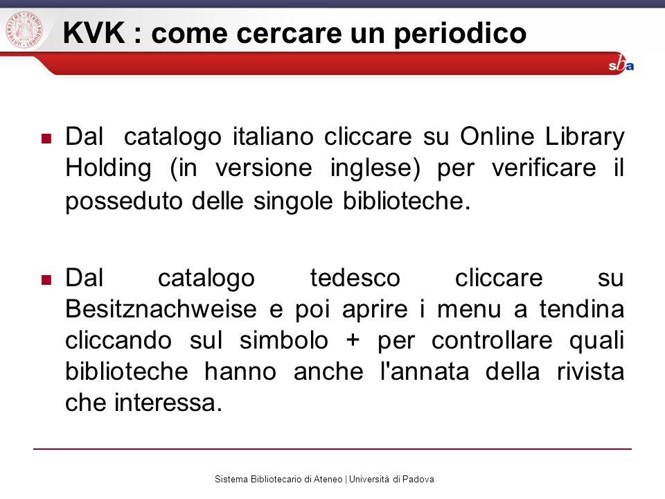 Sistema Bibliotecario di Ateneo | Università di Padova KVK : come cercare un periodico Dal catalogo italiano cliccare su Online Library Holding (in ve