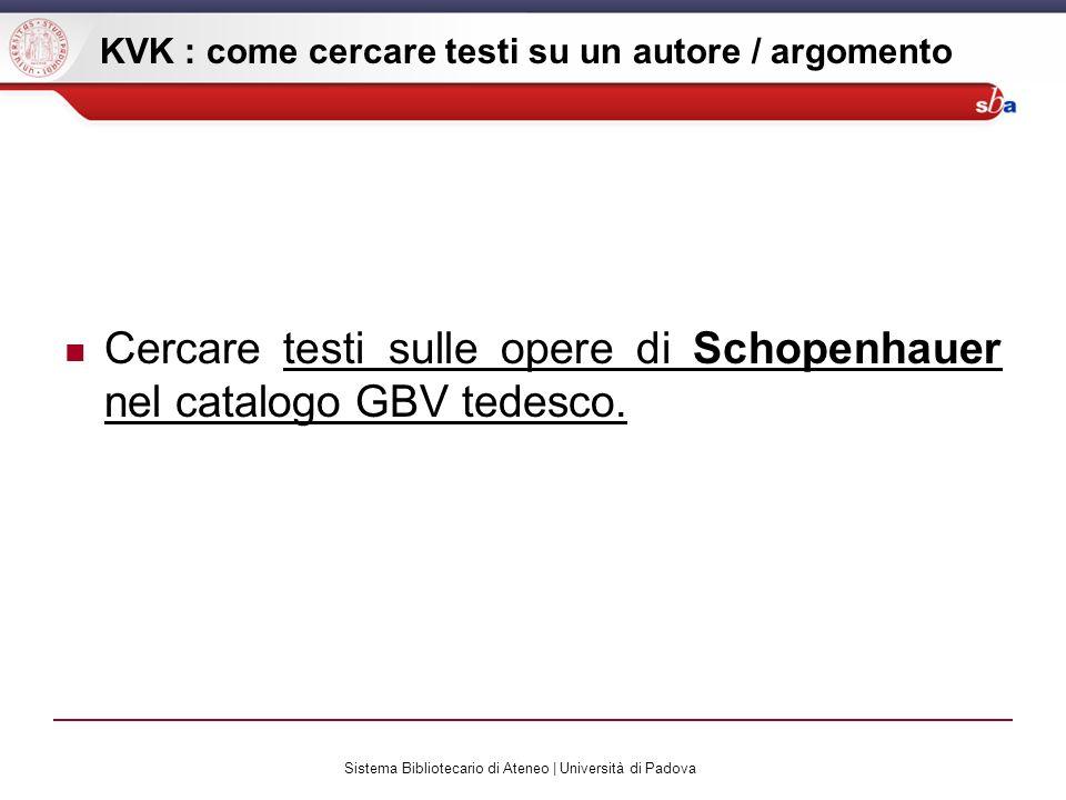 Sistema Bibliotecario di Ateneo | Università di Padova KVK : come cercare testi su un autore / argomento Cercare testi sulle opere di Schopenhauer nel