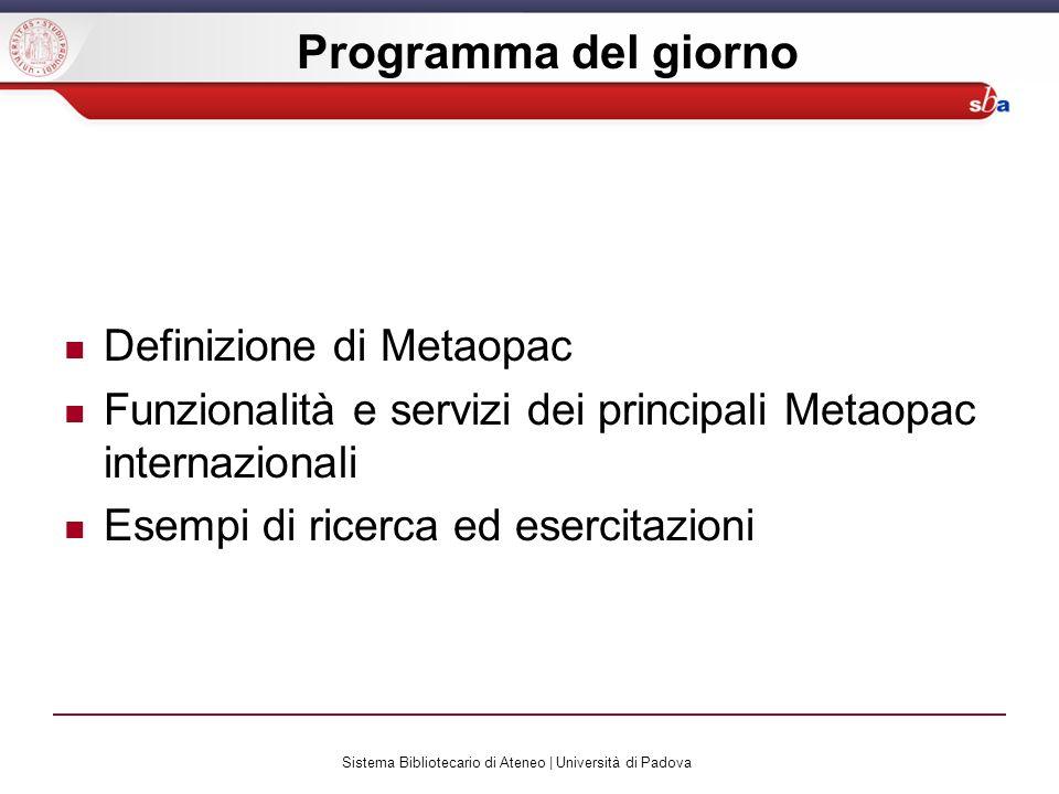 Sistema Bibliotecario di Ateneo | Università di Padova Programma del giorno Definizione di Metaopac Funzionalità e servizi dei principali Metaopac int
