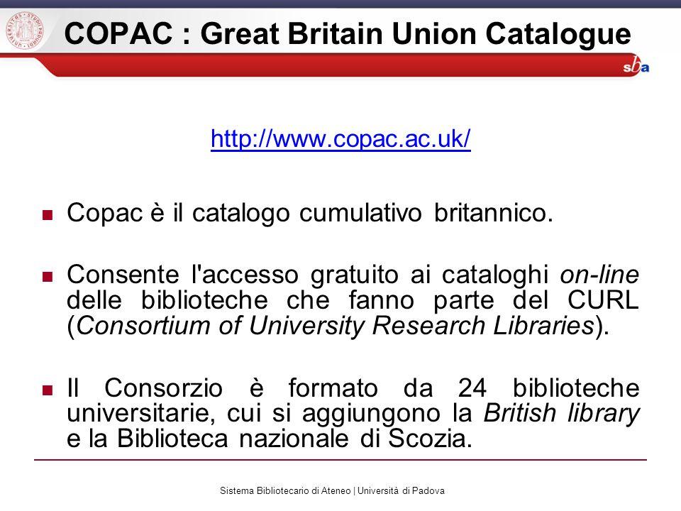 Sistema Bibliotecario di Ateneo | Università di Padova COPAC : Great Britain Union Catalogue http://www.copac.ac.uk/ Copac è il catalogo cumulativo britannico.
