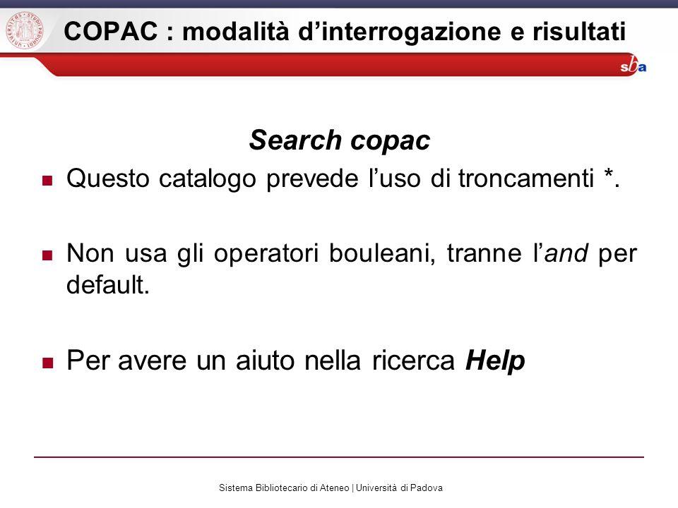 Sistema Bibliotecario di Ateneo | Università di Padova COPAC : modalità dinterrogazione e risultati Search copac Questo catalogo prevede luso di tronc