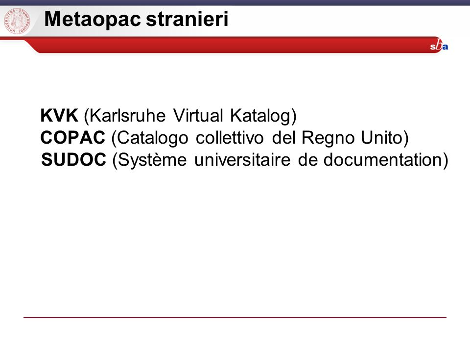 Metaopac stranieri KVK (Karlsruhe Virtual Katalog) COPAC (Catalogo collettivo del Regno Unito) SUDOC (Système universitaire de documentation)