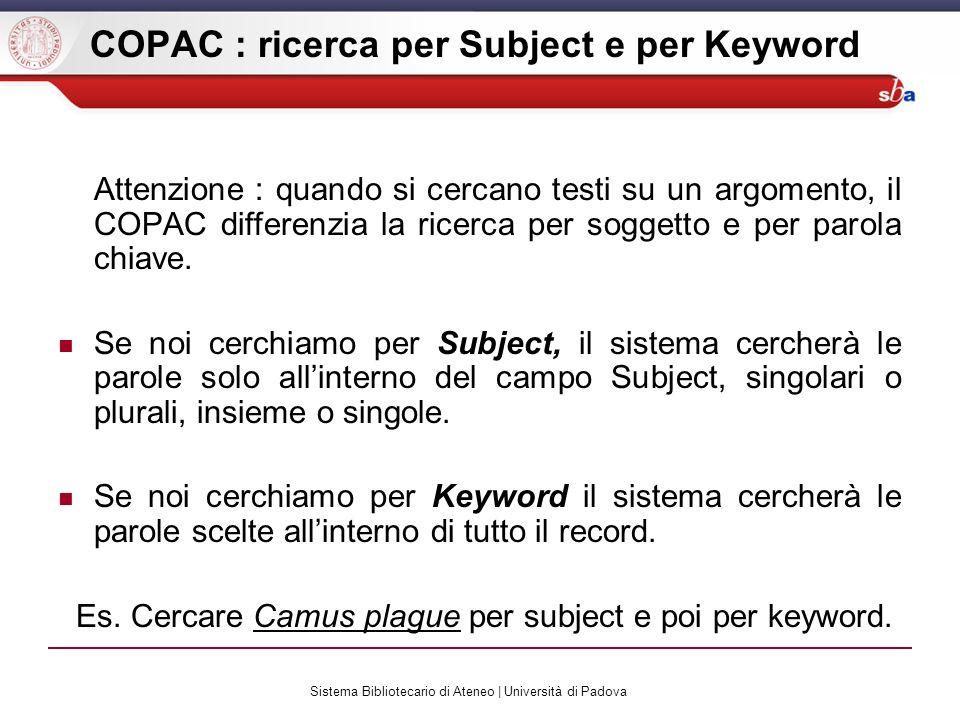 Sistema Bibliotecario di Ateneo | Università di Padova COPAC : ricerca per Subject e per Keyword Attenzione : quando si cercano testi su un argomento,