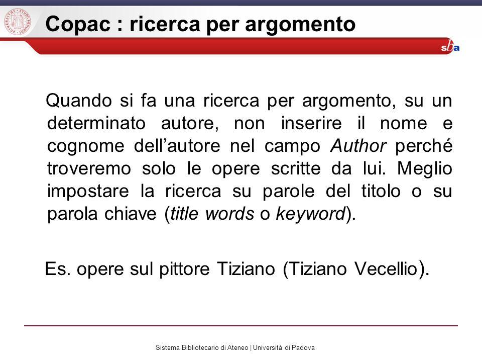 Sistema Bibliotecario di Ateneo | Università di Padova Copac : ricerca per argomento Quando si fa una ricerca per argomento, su un determinato autore,