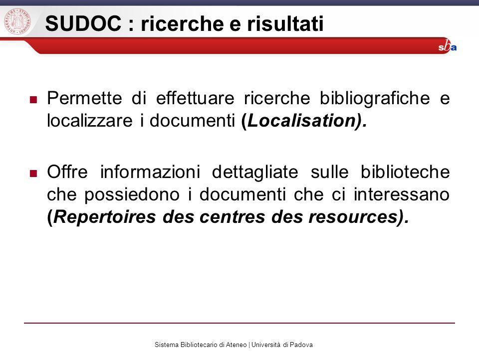 Sistema Bibliotecario di Ateneo | Università di Padova SUDOC : ricerche e risultati Permette di effettuare ricerche bibliografiche e localizzare i doc