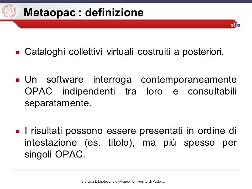 Sistema Bibliotecario di Ateneo | Università di Padova Metaopac : definizione Cataloghi collettivi virtuali costruiti a posteriori. Un software interr
