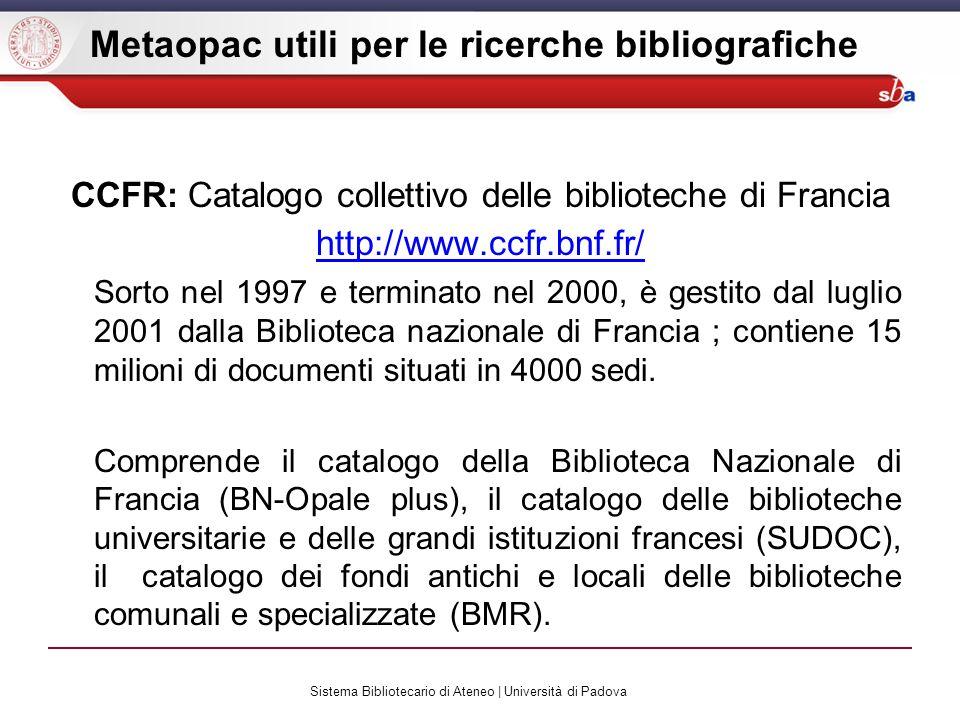 Sistema Bibliotecario di Ateneo | Università di Padova Metaopac utili per le ricerche bibliografiche CCFR: Catalogo collettivo delle biblioteche di Fr