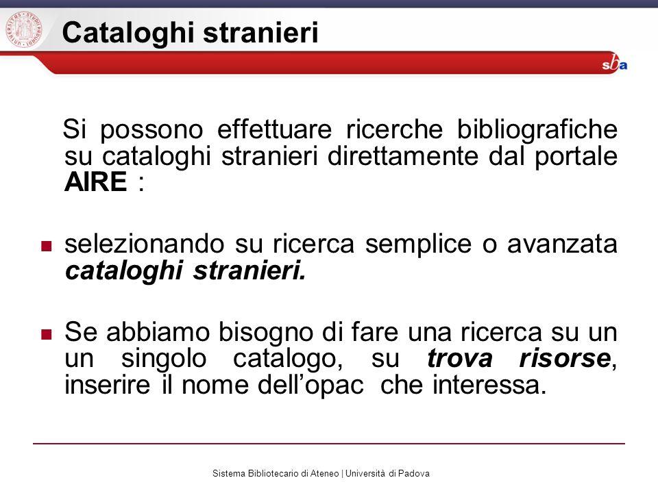 Sistema Bibliotecario di Ateneo | Università di Padova Cataloghi stranieri Si possono effettuare ricerche bibliografiche su cataloghi stranieri dirett