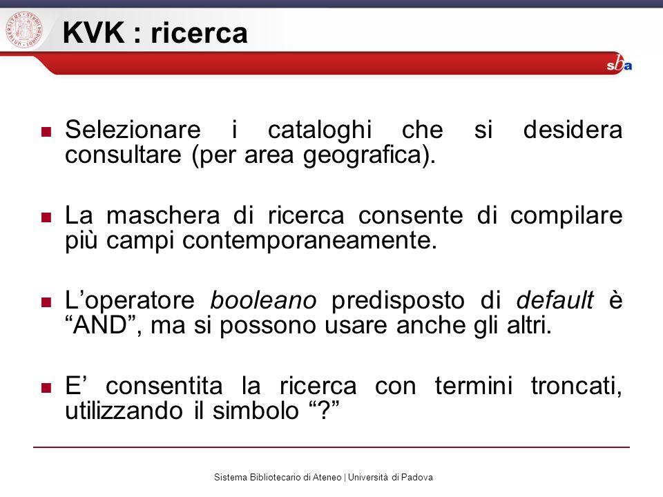 Sistema Bibliotecario di Ateneo | Università di Padova KVK : ricerca Selezionare i cataloghi che si desidera consultare (per area geografica). La masc