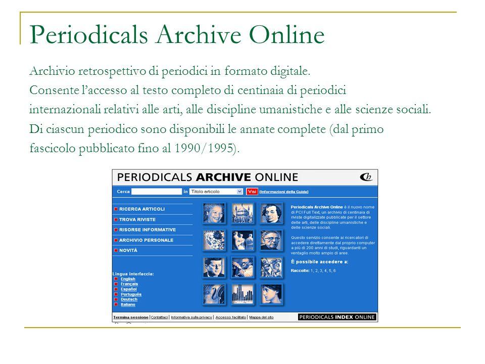 Periodicals Archive Online Archivio retrospettivo di periodici in formato digitale. Consente laccesso al testo completo di centinaia di periodici inte