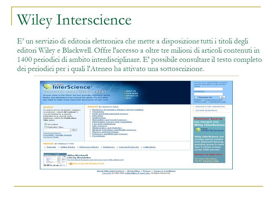 Wiley Interscience E un servizio di editoria elettronica che mette a disposizione tutti i titoli degli editori Wiley e Blackwell. Offre l'accesso a ol