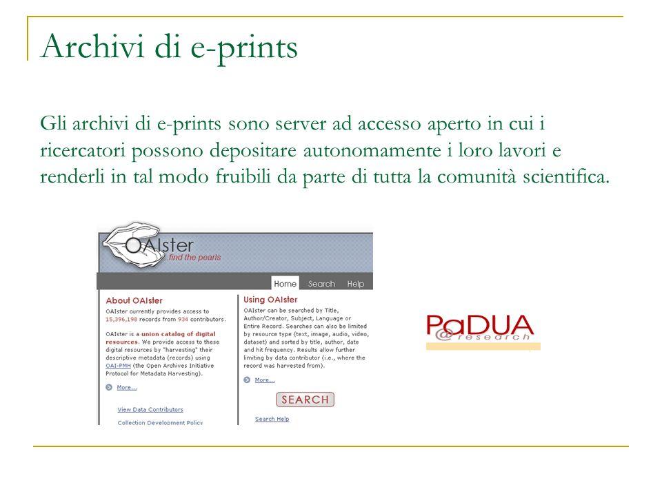 Archivi di e-prints Gli archivi di e-prints sono server ad accesso aperto in cui i ricercatori possono depositare autonomamente i loro lavori e render
