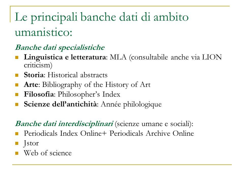 Le principali banche dati di ambito umanistico: Banche dati specialistiche Linguistica e letteratura: MLA (consultabile anche via LION criticism) Stor