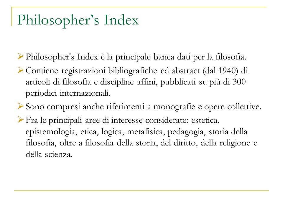 Philosophers Index Philosopher's Index è la principale banca dati per la filosofia. Contiene registrazioni bibliografiche ed abstract (dal 1940) di ar