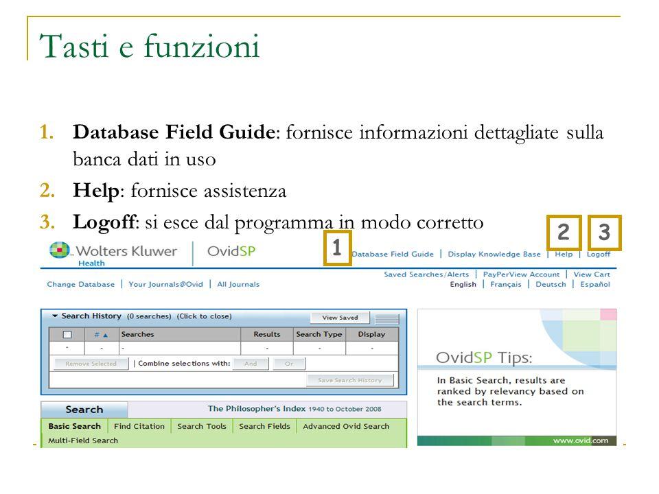 Tasti e funzioni 1.Database Field Guide: fornisce informazioni dettagliate sulla banca dati in uso 2.Help: fornisce assistenza 3.Logoff: si esce dal p