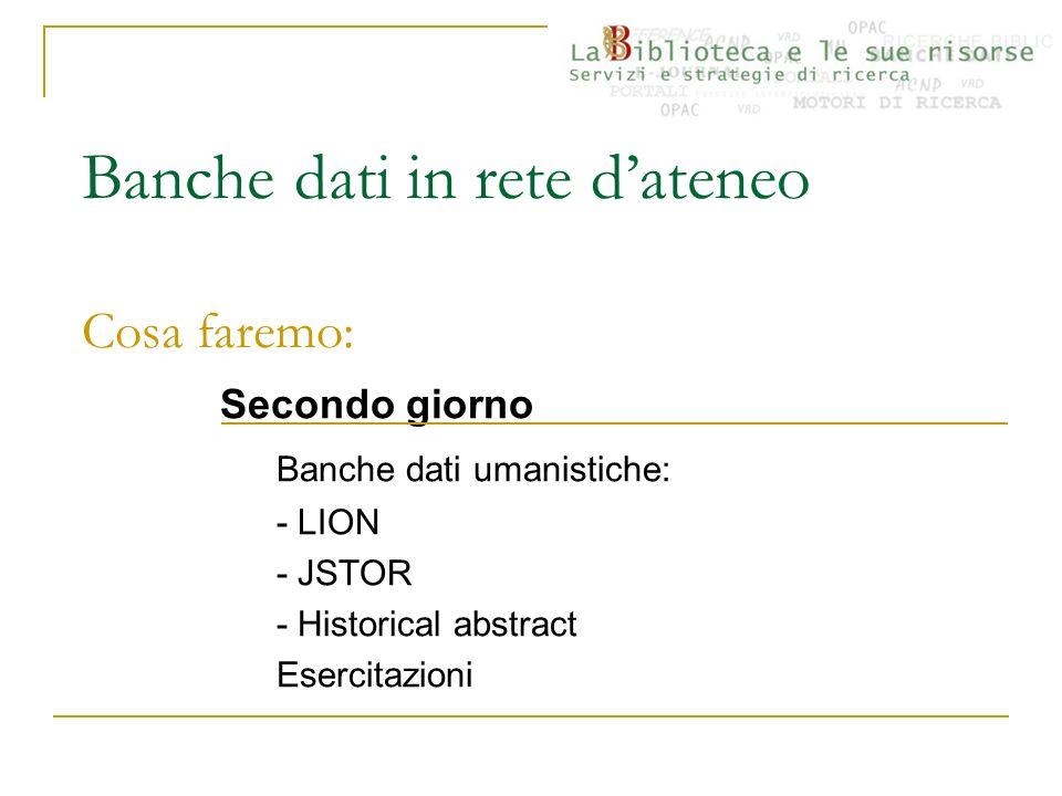 Banche dati in rete dateneo Cosa faremo: Secondo giorno Banche dati umanistiche: - LION - JSTOR - Historical abstract Esercitazioni