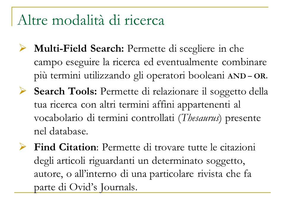 Altre modalità di ricerca Multi-Field Search: Permette di scegliere in che campo eseguire la ricerca ed eventualmente combinare più termini utilizzand