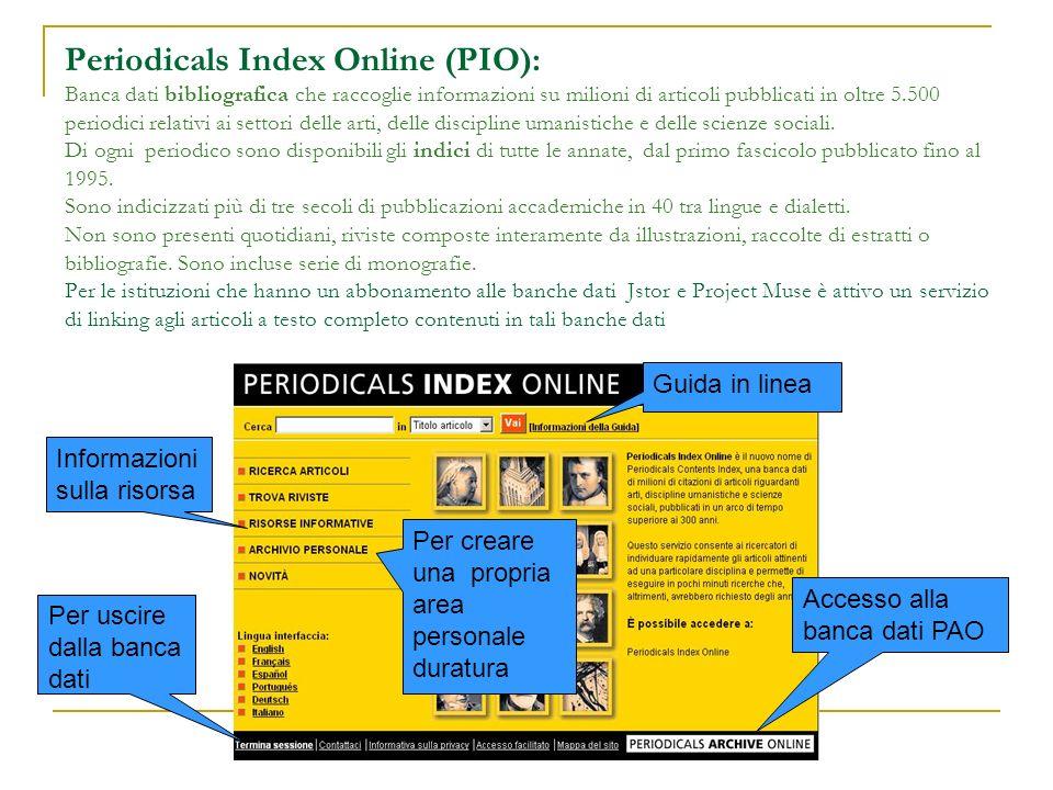 Periodicals Index Online (PIO): Banca dati bibliografica che raccoglie informazioni su milioni di articoli pubblicati in oltre 5.500 periodici relativ