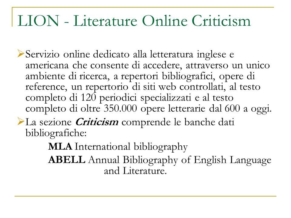 LION - Literature Online Criticism Servizio online dedicato alla letteratura inglese e americana che consente di accedere, attraverso un unico ambient