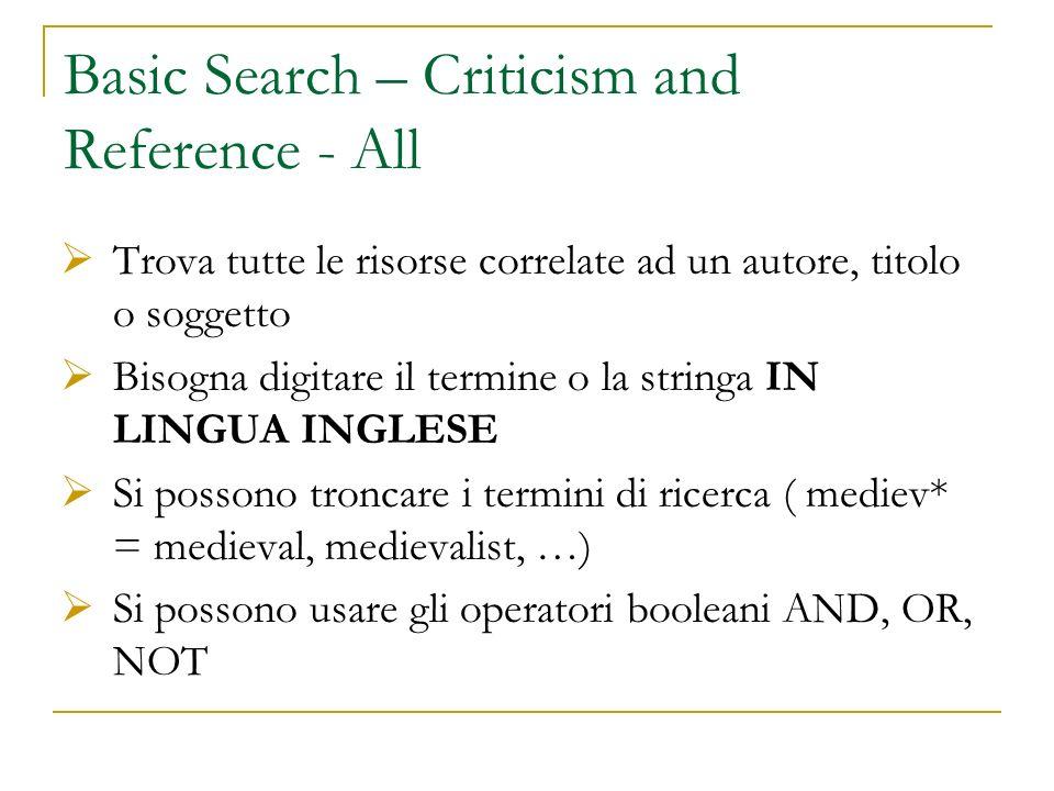 Basic Search – Criticism and Reference - All Trova tutte le risorse correlate ad un autore, titolo o soggetto Bisogna digitare il termine o la stringa