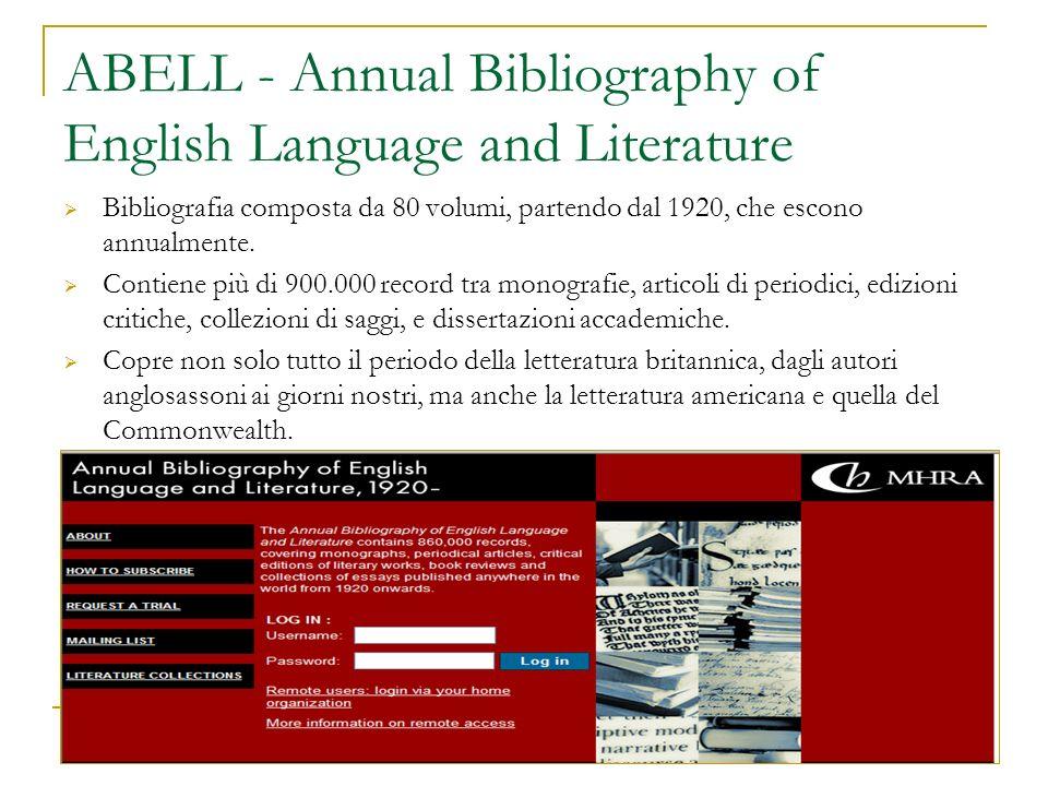 ABELL - Annual Bibliography of English Language and Literature Bibliografia composta da 80 volumi, partendo dal 1920, che escono annualmente. Contiene