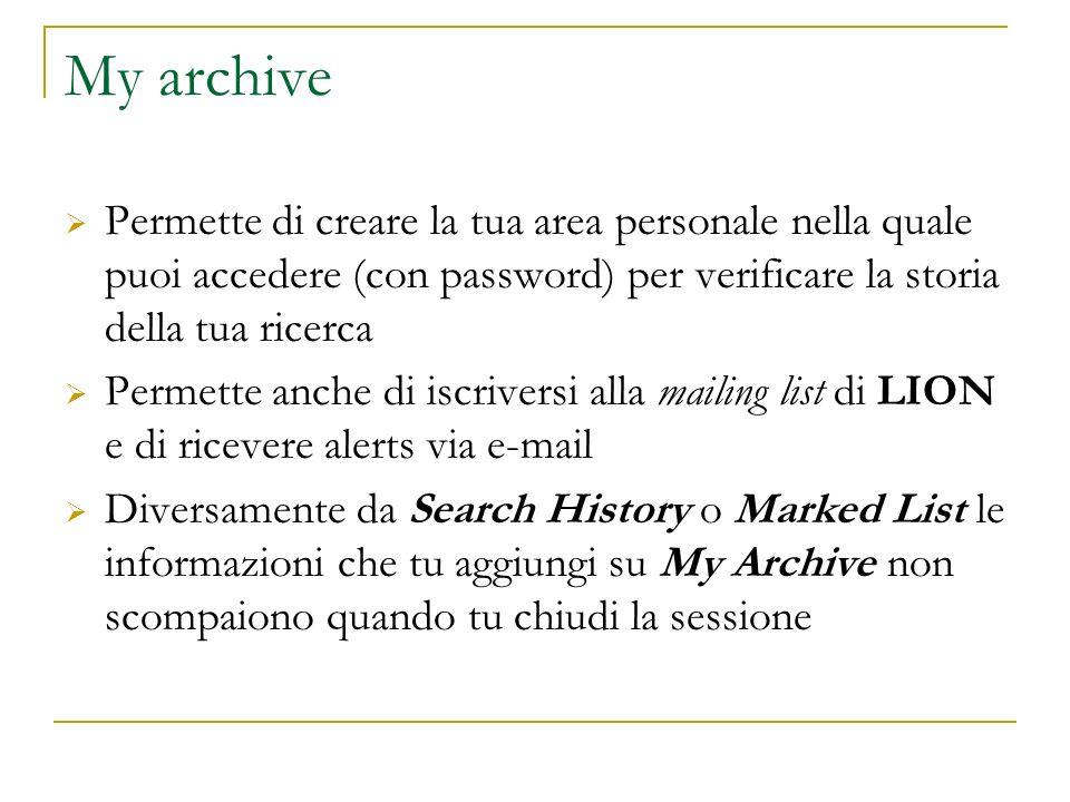 My archive Permette di creare la tua area personale nella quale puoi accedere (con password) per verificare la storia della tua ricerca Permette anche