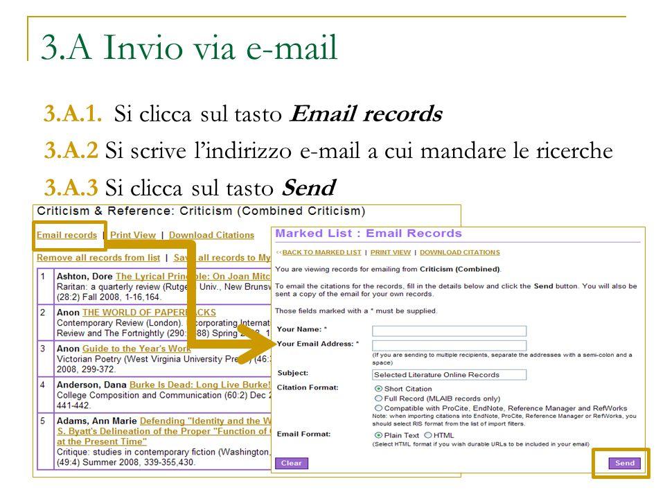 3.A Invio via e-mail 3.A.1. Si clicca sul tasto Email records 3.A.2 Si scrive lindirizzo e-mail a cui mandare le ricerche 3.A.3 Si clicca sul tasto Se