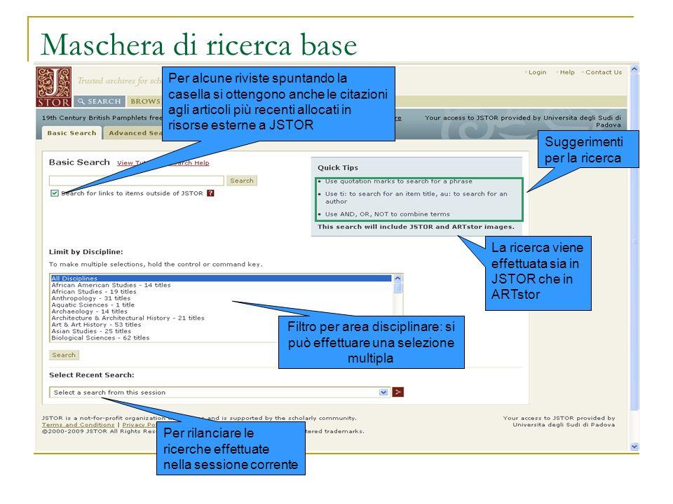 Maschera di ricerca base Suggerimenti per la ricerca La ricerca viene effettuata sia in JSTOR che in ARTstor Per alcune riviste spuntando la casella s