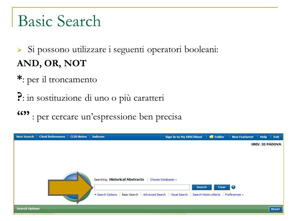 Basic Search Si possono utilizzare i seguenti operatori booleani: AND, OR, NOT * : per il troncamento ? : in sostituzione di uno o più caratteri : per