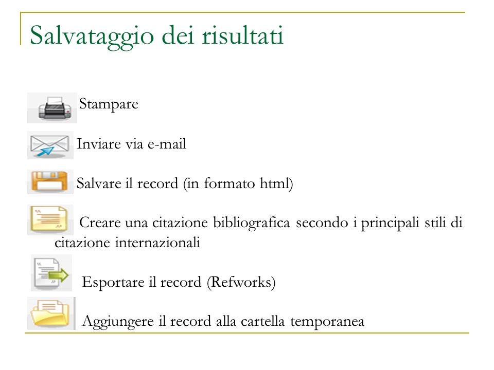 Salvataggio dei risultati Stampare Inviare via e-mail Salvare il record (in formato html) Creare una citazione bibliografica secondo i principali stil