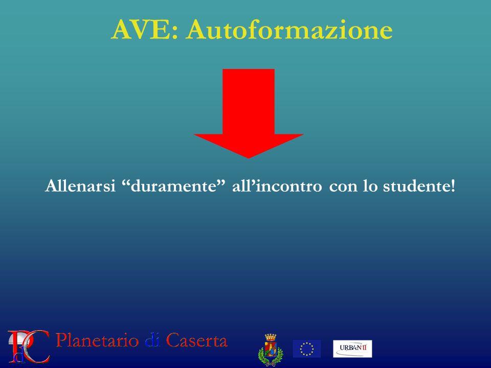 AVE: Autoformazione Allenarsi duramente allincontro con lo studente!