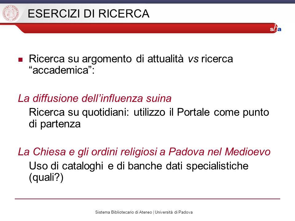 Sistema Bibliotecario di Ateneo | Università di Padova ESERCIZI DI RICERCA Ricerca su argomento di attualità vs ricerca accademica: La diffusione dell