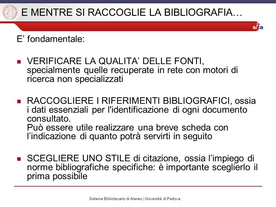 Sistema Bibliotecario di Ateneo | Università di Padova E MENTRE SI RACCOGLIE LA BIBLIOGRAFIA… E fondamentale: VERIFICARE LA QUALITA DELLE FONTI, speci