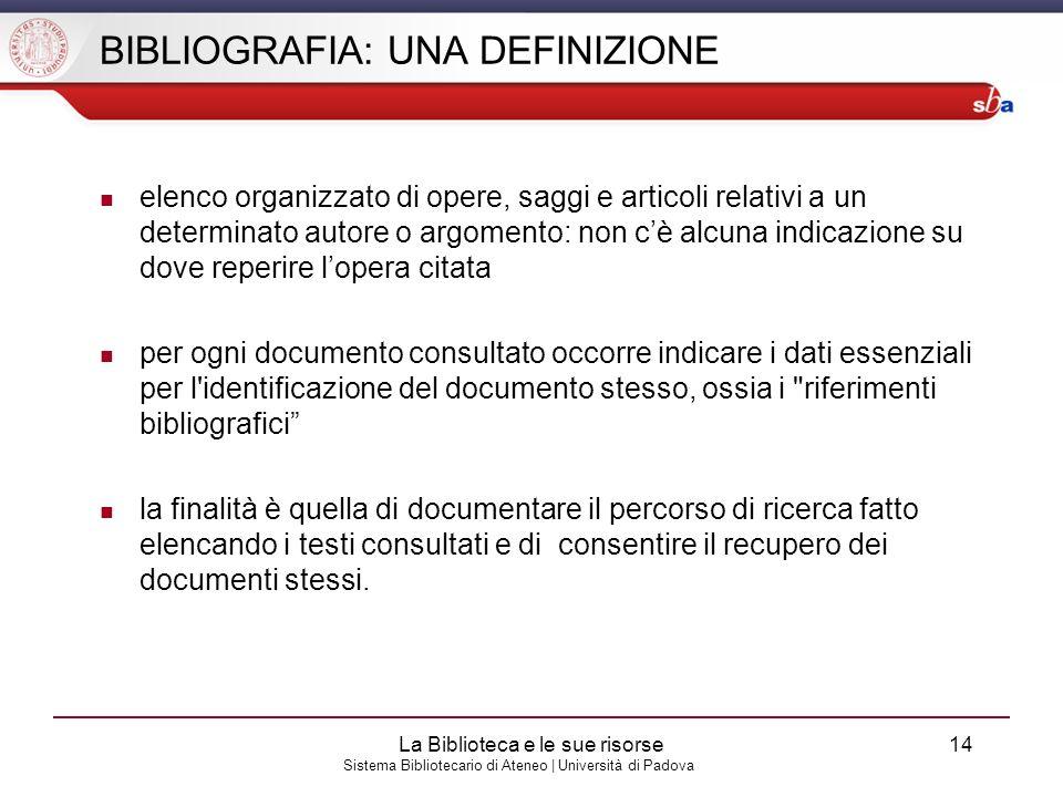 Sistema Bibliotecario di Ateneo | Università di Padova BIBLIOGRAFIA: UNA DEFINIZIONE elenco organizzato di opere, saggi e articoli relativi a un deter