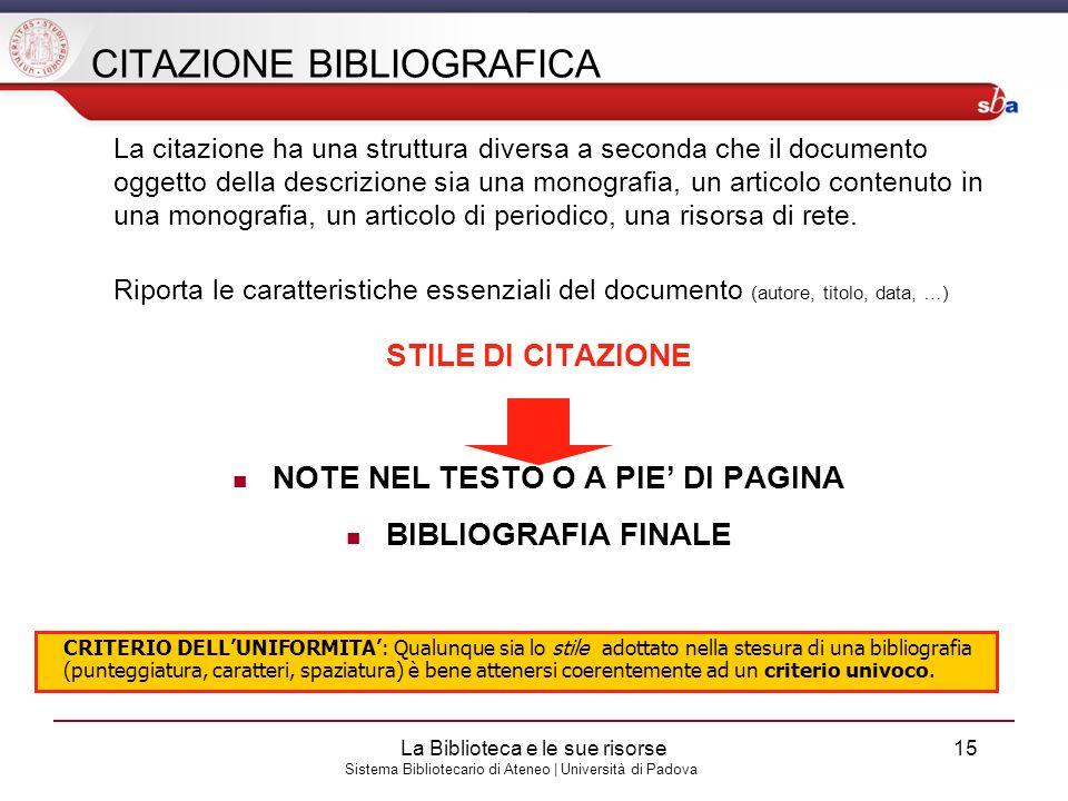 Sistema Bibliotecario di Ateneo | Università di Padova CITAZIONE BIBLIOGRAFICA La citazione ha una struttura diversa a seconda che il documento oggett