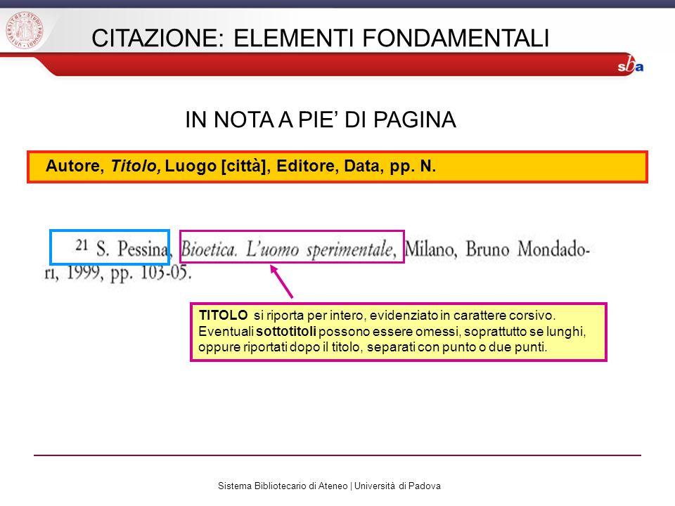 Sistema Bibliotecario di Ateneo | Università di Padova CITAZIONE: ELEMENTI FONDAMENTALI IN NOTA A PIE DI PAGINA TITOLO si riporta per intero, evidenzi