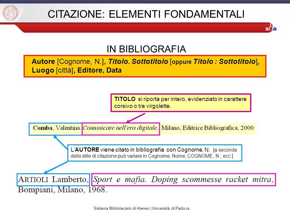 Sistema Bibliotecario di Ateneo | Università di Padova CITAZIONE: ELEMENTI FONDAMENTALI IN BIBLIOGRAFIA TITOLO si riporta per intero, evidenziato in c