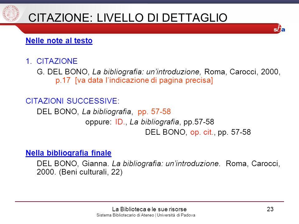 Sistema Bibliotecario di Ateneo | Università di Padova CITAZIONE: LIVELLO DI DETTAGLIO Nelle note al testo 1. CITAZIONE G. DEL BONO, La bibliografia: