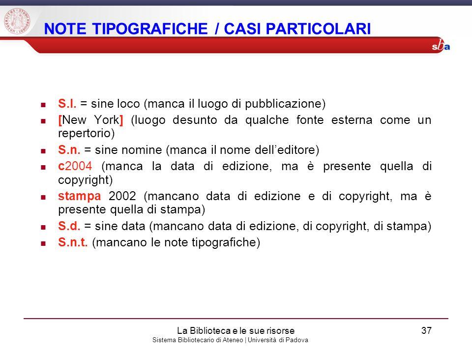 Sistema Bibliotecario di Ateneo | Università di Padova NOTE TIPOGRAFICHE / CASI PARTICOLARI S.l. = sine loco (manca il luogo di pubblicazione) [New Yo