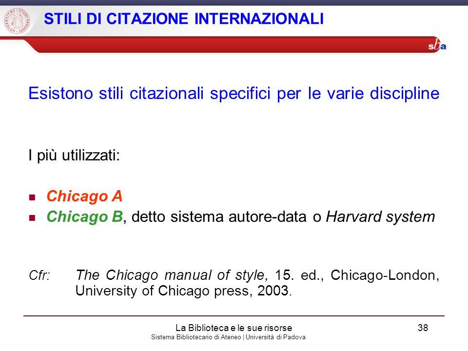 Sistema Bibliotecario di Ateneo | Università di Padova STILI DI CITAZIONE INTERNAZIONALI Esistono stili citazionali specifici per le varie discipline