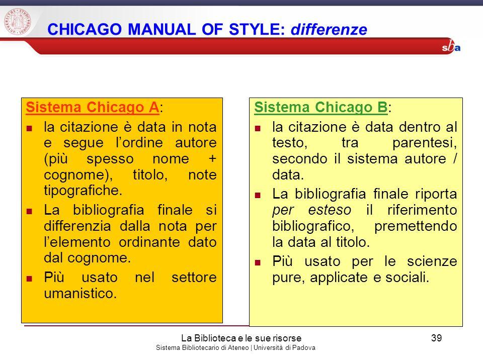 Sistema Bibliotecario di Ateneo | Università di Padova CHICAGO MANUAL OF STYLE: differenze Sistema Chicago A: la citazione è data in nota e segue lord