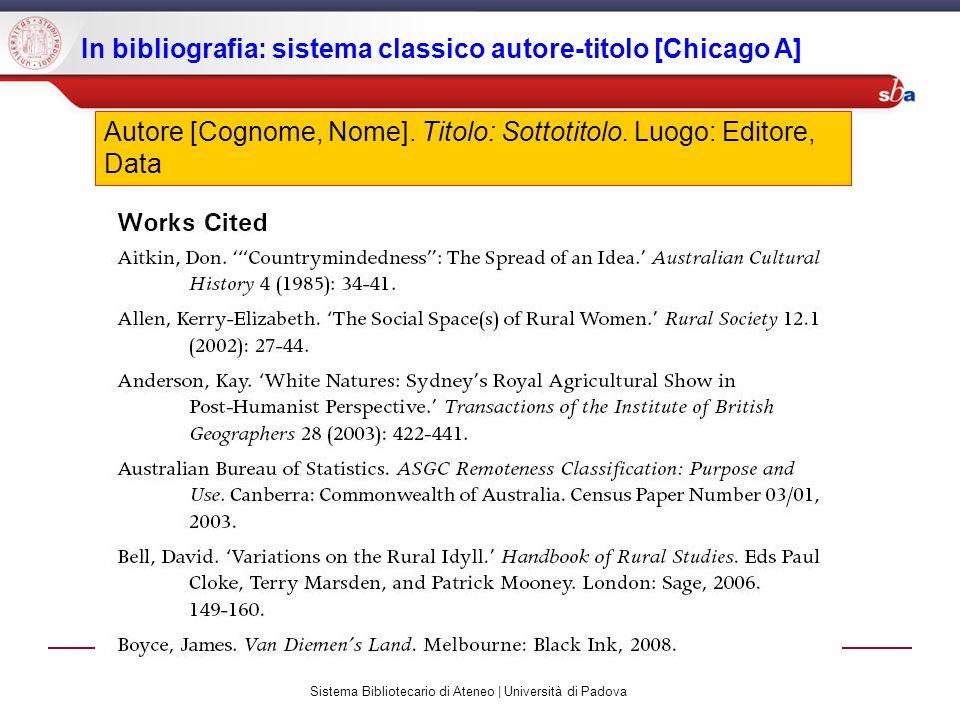 Sistema Bibliotecario di Ateneo | Università di Padova In bibliografia: sistema classico autore-titolo [Chicago A] Autore [Cognome, Nome]. Titolo: Sot