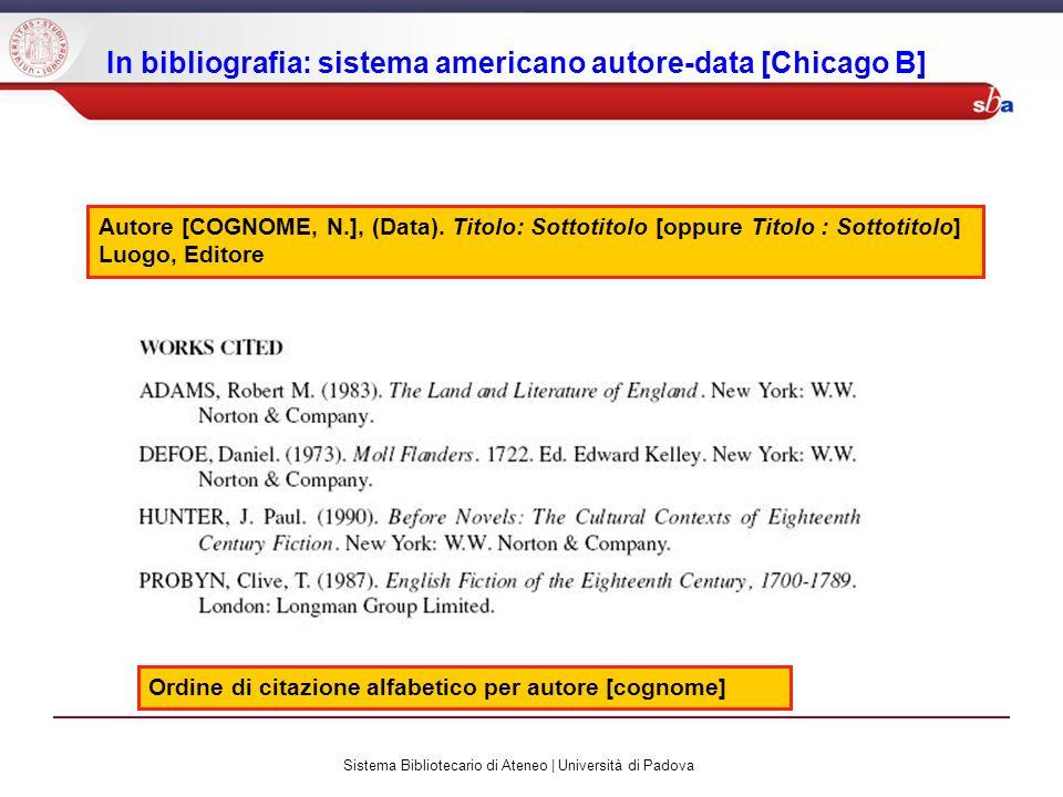 Sistema Bibliotecario di Ateneo | Università di Padova In bibliografia: sistema americano autore-data [Chicago B] Autore [COGNOME, N.], (Data). Titolo